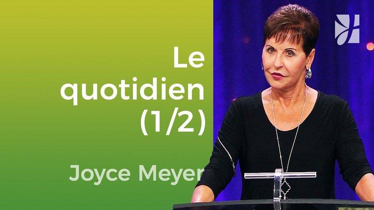 Jouir de votre vie quotidienne (1/2) - Joyce Meyer - Vivre au quotidien