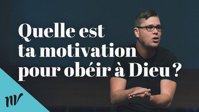 Quelle est ta motivation pour obéir à Dieu? | David Pothier