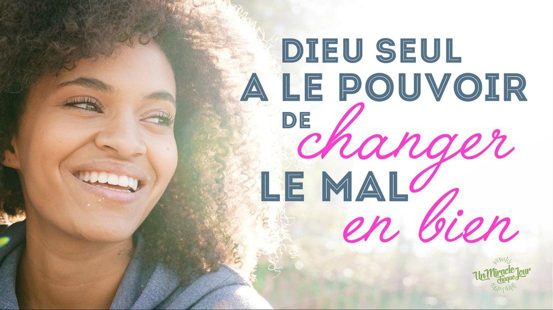 Dieu change le mal en bien...! de Éric Célérier - Un Miracle Chaque Jour -  Un Miracle Chaque Jour — TopChrétien
