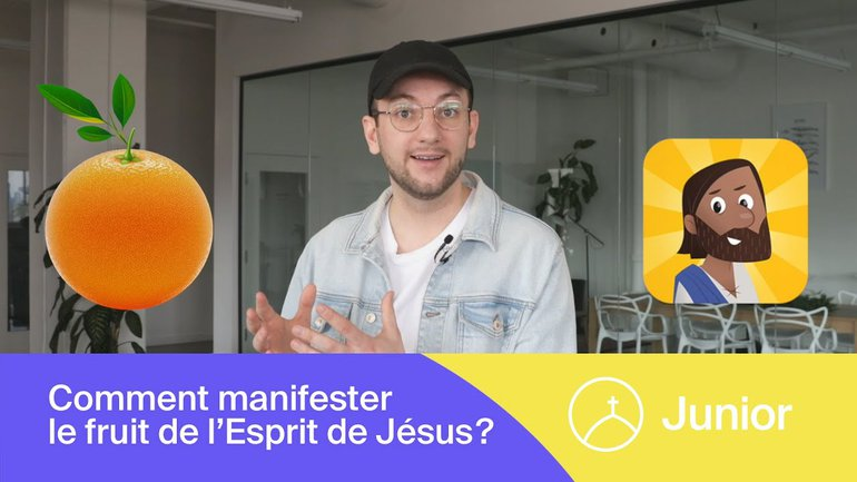 la Chapelle Junior - Comment manifester le fruit de l'Esprit de Jésus ?