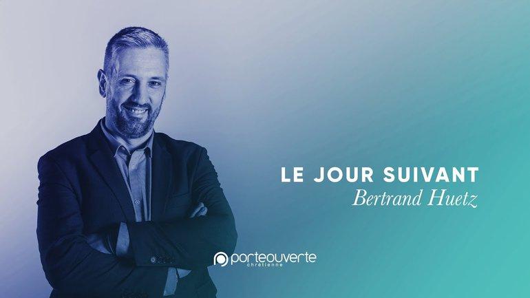 Le jour suivant - Bertrand Huetz [Culte PO 04/10/2020]
