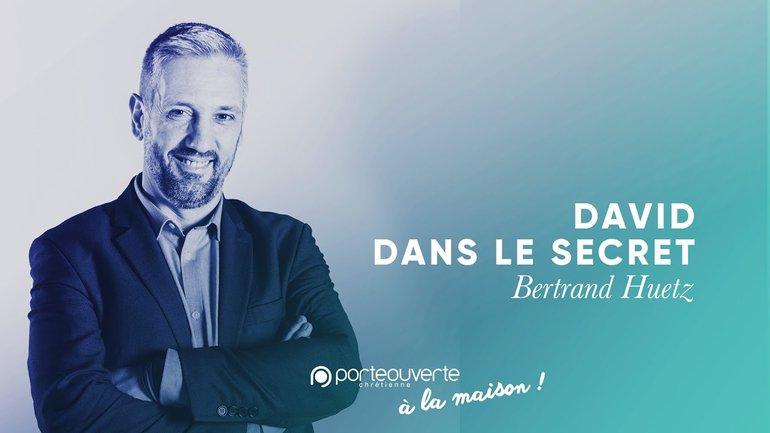 David, dans le secret - Bertrand Huetz [Culte PO 28/04/2020]