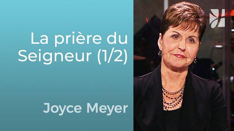 La prière du Seigneur (1/2) - Joyce Meyer - Grandir avec Dieu
