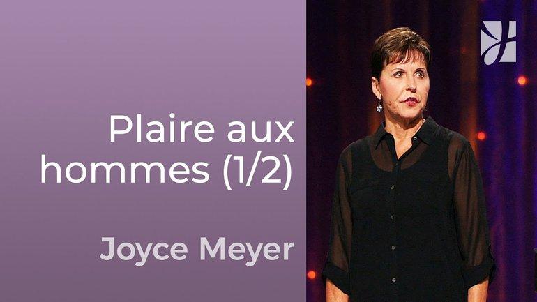 7 signes qui veulent plaire aux hommes (1/2) - Joyce Meyer -  Avoir des relations saines