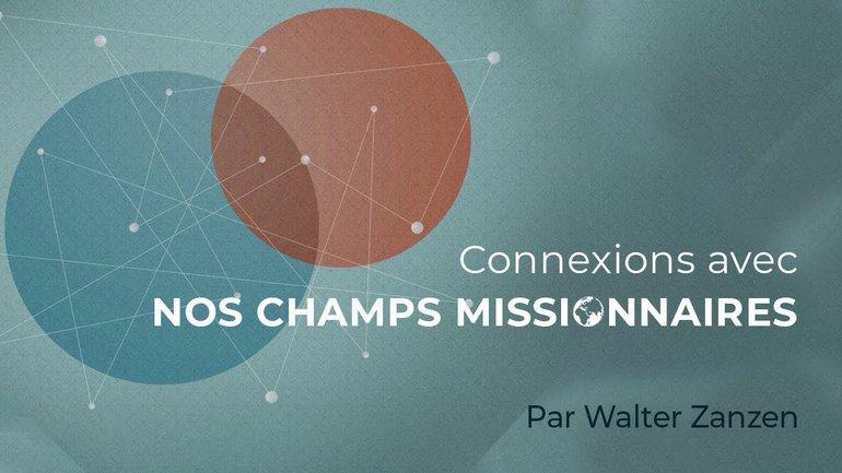 Connexions avec nos champs missionnaires - Walter Zanzen - Culte du 8 novembre 2020