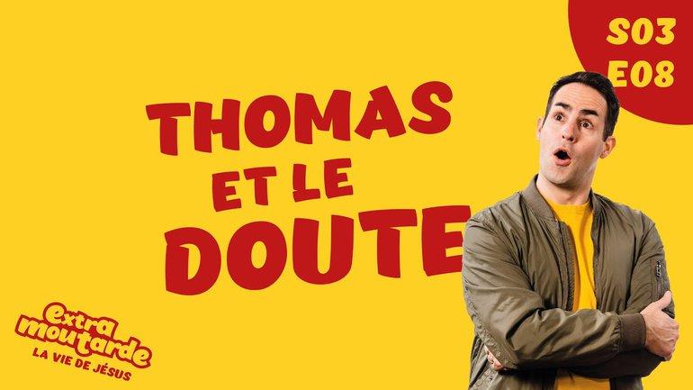 Thomas et le doute - Extra Moutarde - Saison 3 Épisode 8