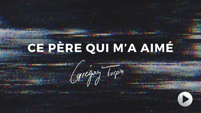 Grégory Turpin - Ce Père qui m'a aimé (lyrics video)