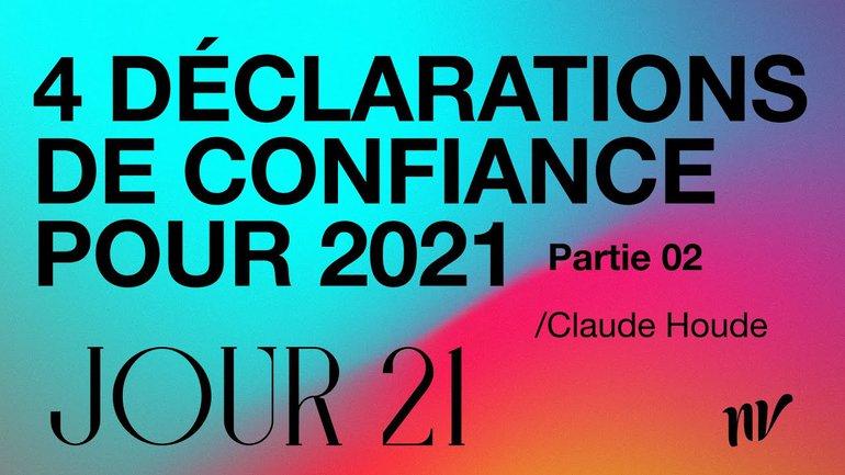 Jour 21 | 4 déclarations de confiance pour 2021 (partie 2) | Claude Houde