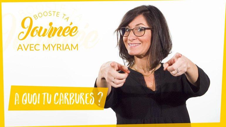 Booste ta journée - Myriam Mancebo - A quoi tu carbures ?