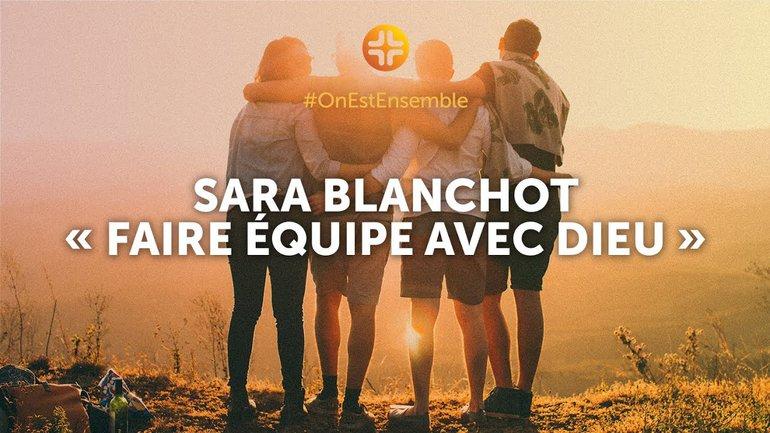 """#OnEstEnsemble   Sara Blanchot : """"Faire équipe avec Dieu"""""""