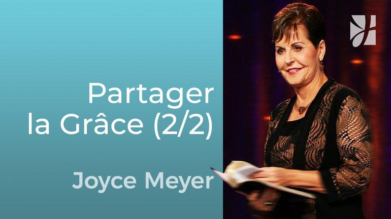 Recevoir la grâce et la donner (2/2) - Joyce Meyer - Grandir avec Dieu