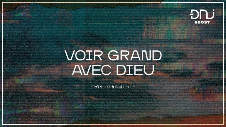 DNJ Boost avec René DELATTRE | Voir grand avec Dieu