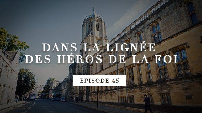Dans la lignée des héros de la foi - Les Modestes origines du Méthodisme - Episode 45