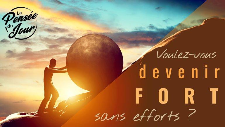 Voulez-vous devenir fort(e), sans efforts ?