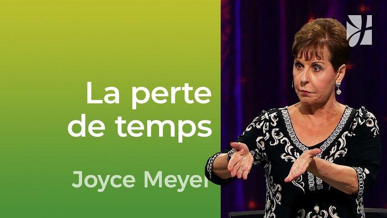 Les façons dont nous perdons notre temps - Joyce Meyer - Vivre au quotidien
