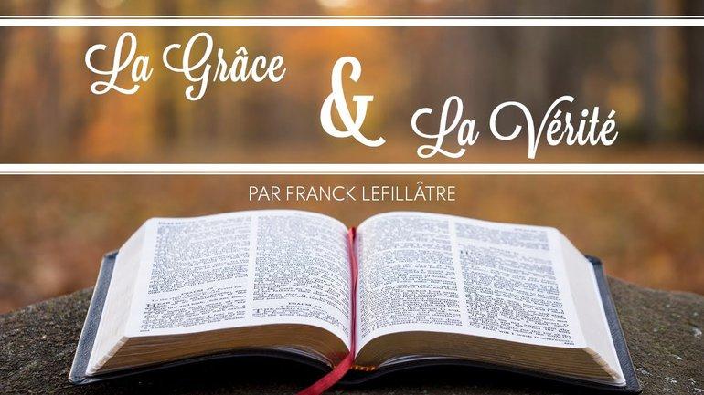 La grâce et la vérité - Franck Lefillâtre - Culte du 11 avril 2021