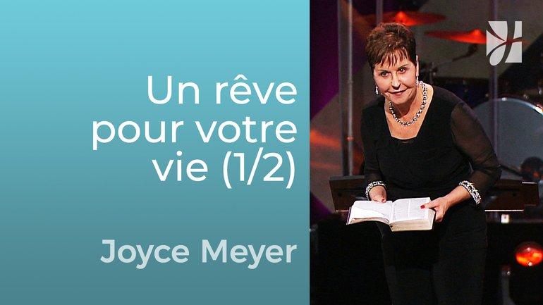 Ayez un rêve pour votre vie (1/2) - Joyce Meyer - Grandir avec Dieu