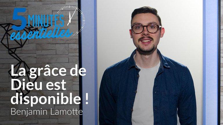 5 Minutes Essentielles -  Benjamin Lamotte  - La grâce de Dieu est disponible !