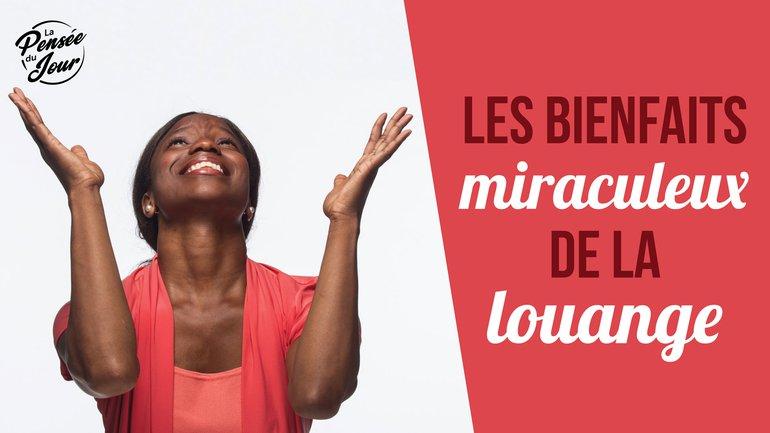 Les bienfaits miraculeux de la louange