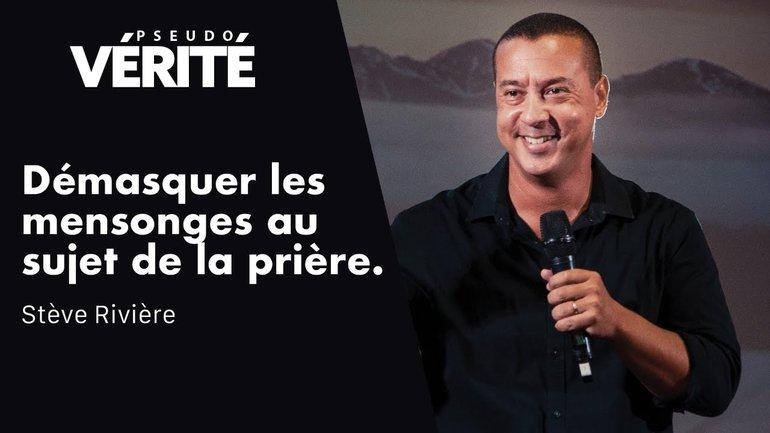 DÉMASQUER LES MENSONGES AU SUJET DE LA PRIÈRE   Stève Rivière