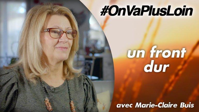 #OnVaPlusLoin avec Marie-Claire Buis // Un front dur