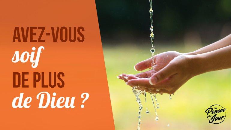 Avez-vous soif de plus de Dieu ?