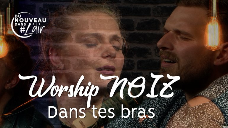 Dans tes bras - WorshipNOIZ