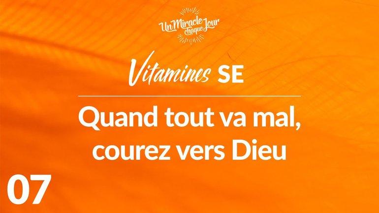 Vitamines SE 07 - Quand Tout Va Mal, Courez Vers Dieu