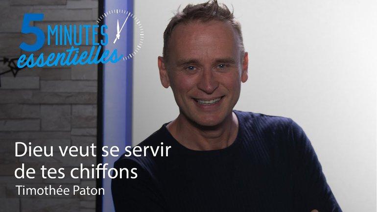 5 Minutes Essentielles - Timothée Paton - Dieu veut se servir de tes chiffons