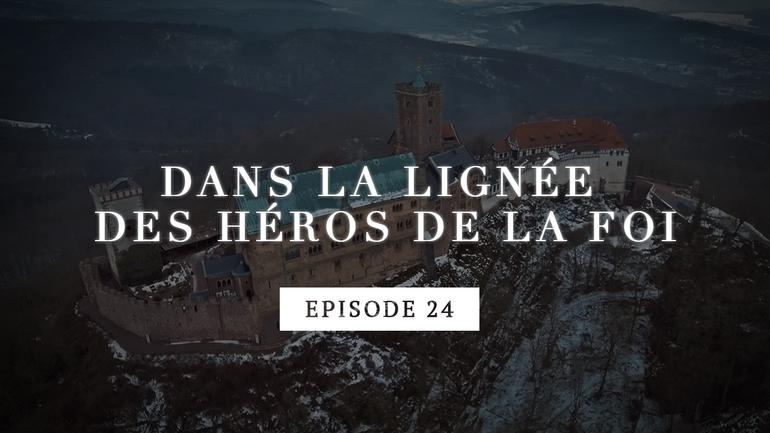 Dans la lignée des héros de la foi - Martin Luther - Emprisonné dans un château - Episode 24