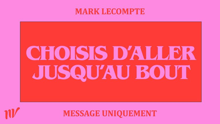 Choisis d'aller jusqu'au bout | Mark Lecompte | Message