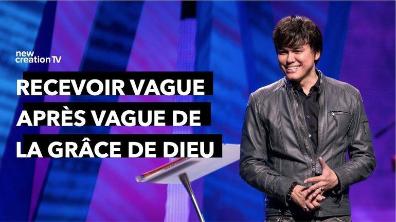 Joseph Prince - Recevoir vague après vague de la grâce de Dieu ! | New Creation TV Français