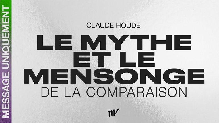 Le mythe et le mensonge de la comparaison   Claude Houde   Message