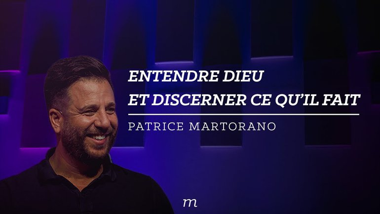 Entendre Dieu et discerner ce qu'Il fait- Patrice Martorano