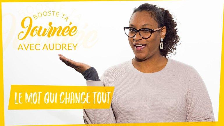 Booste ta journée - Audrey Salafranque - Le mot qui change tout
