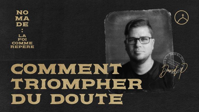Comment triompher du doute - David Pothier | Nomade, la foi comme repère