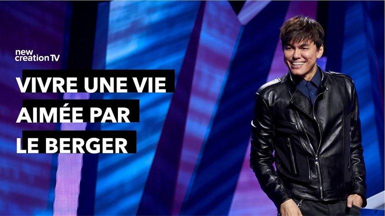 Joseph Prince - Vivre une vie aimée par le berger | New Creation TV Français