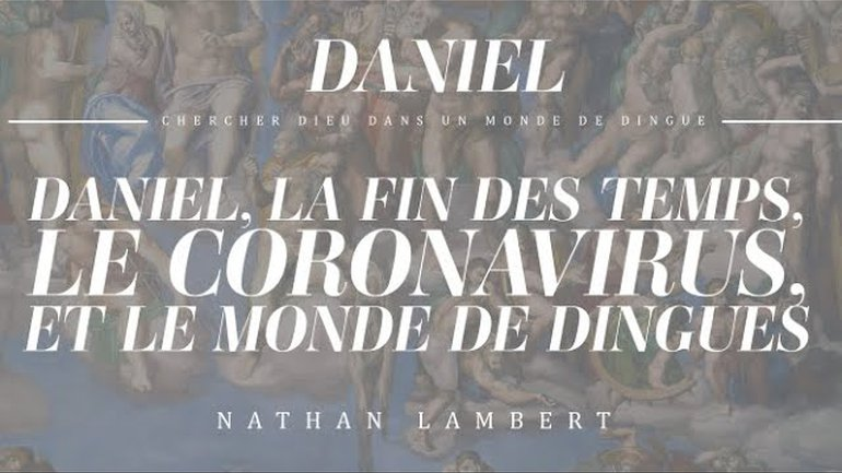Daniel, la fin des temps, le coronavirus et le monde de dingues - Nathan Lambert