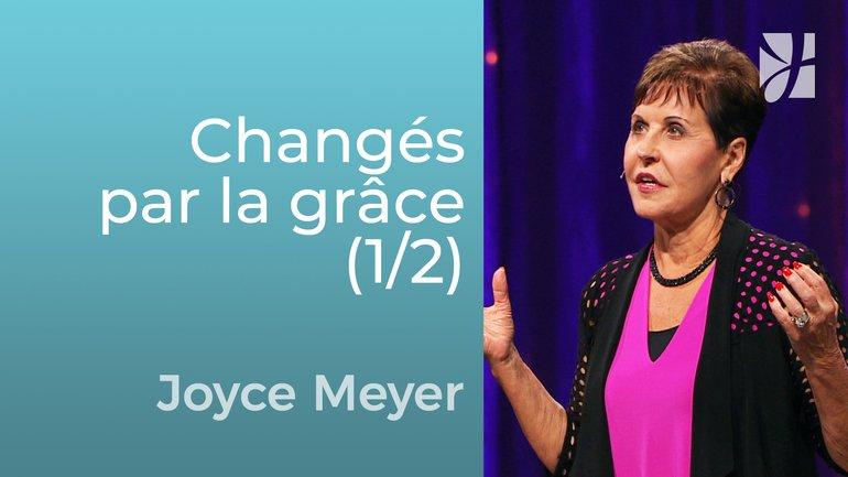 Changés par la grâce (1/2) - Joyce Meyer - Grandir avec Dieu