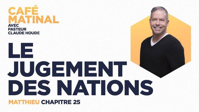 18 juin 2021   Matthieu 25 : Le jugement des nations   Claude Houde