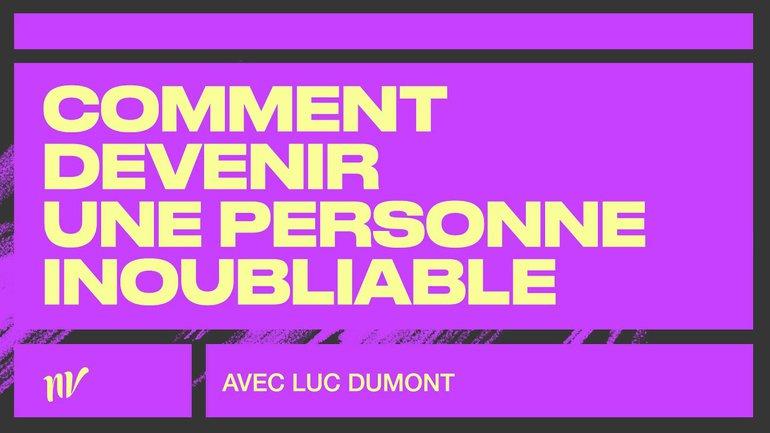 Comment devenir une personne inoubliable | Luc Dumont | Réunion mi-semaine