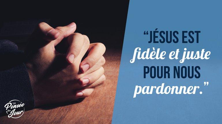"""""""Jésus est fidèle et juste pour nous pardonner."""""""
