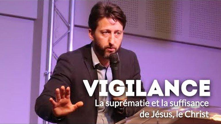 Vigilance - La suprématie et la suffisance de Christ - Pasteur Johan Benouala