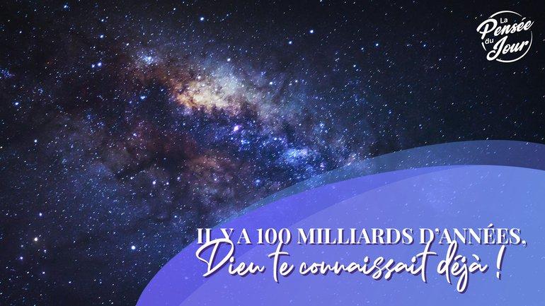 Il y a 100 milliards d'années, Dieu te connaissait déjà !
