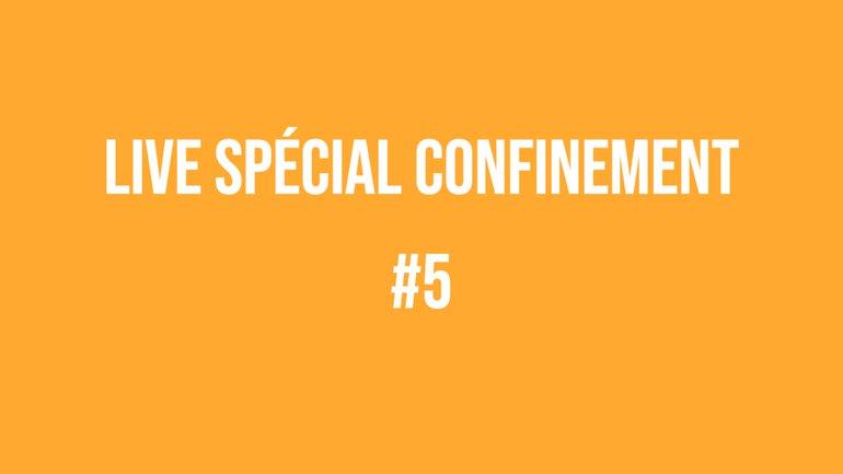 Live spécial confinement #5