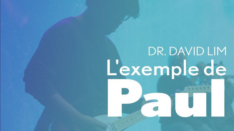 L'exemple de Paul - Dr David Lim - IChurch Francophonie