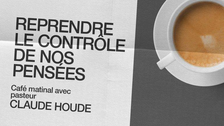 19 Octobre 2020 _Reprendre le contrôle de nos pensées. _Claude Houde