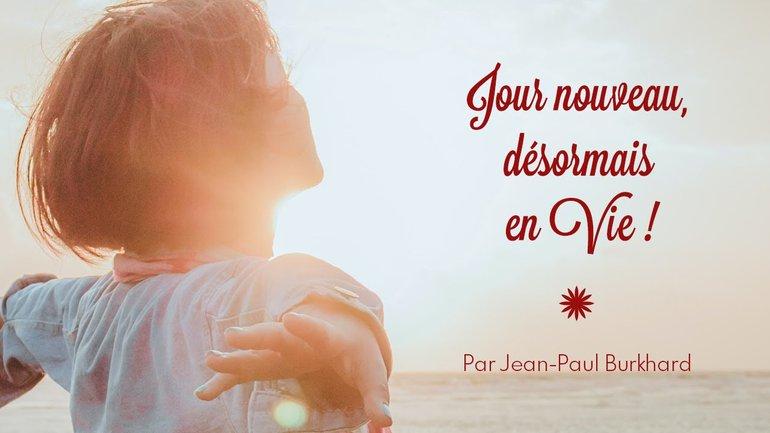 Jour nouveau, désormais en Vie ! Jean-Paul Burkhard - Culte du 4 Octobre 2020