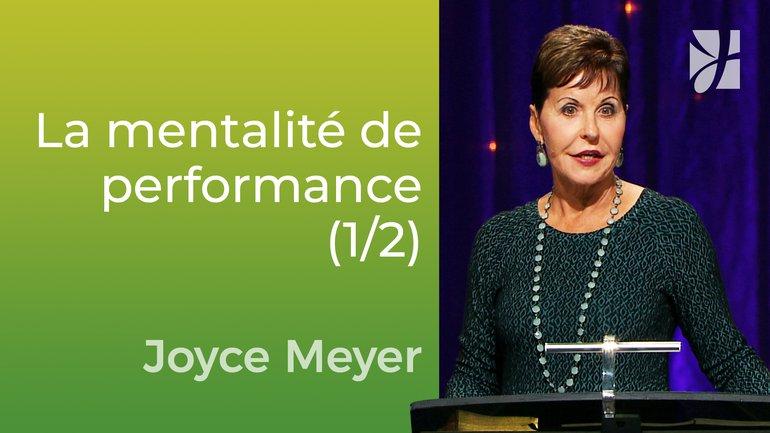 Mentalité de performance (1/2) - Joyce Meyer - Vivre au quotidien