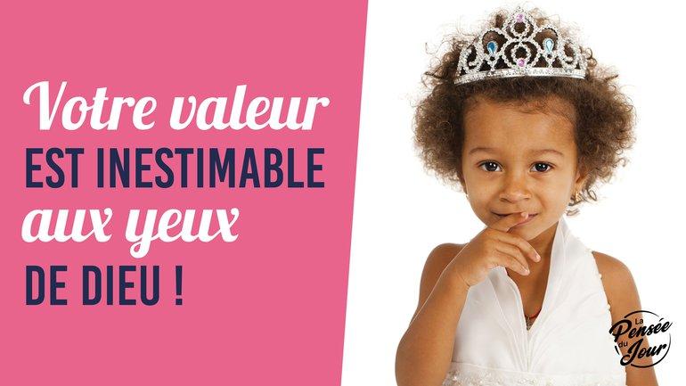 Votre valeur est inestimable aux yeux de Dieu !